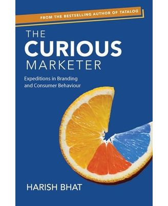 The Curious Marketer: Expeditions in Branding and Consumer Behaviour