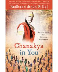 Chanakya in You: Adventures of a Modern Kingmaker