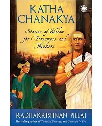 Katha Chanakya: Stories of Wisdom for Dreamers and Thinkers