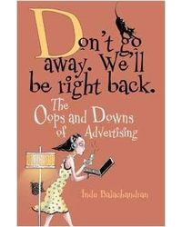 Don' t Go Away. We' ll Be Right Back- The Oops and Downs of Advertising