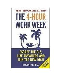 The 4- Hour Work Week: Escape The 9- 5, Live Anywhere And Join The New Rich