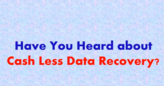 what is cash less data recovery plan?