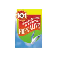 101 Simple Secrets to Keep Your Hope Alive