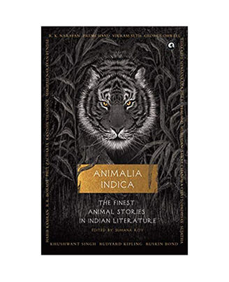 Animalia Indica: The Finest Animal Stories In Indian Literature