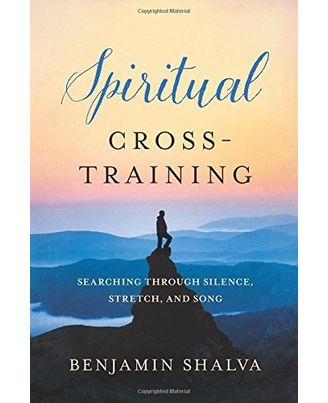 Spiritual Cross- Training: Searching Through Silence, Stretch, and Song