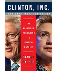 Clinton, Inc. The Audacious Rebuilding of a Political Machine
