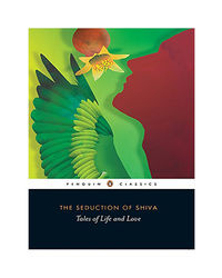 The Seduction Of Shiva: Tales Of Life And Love