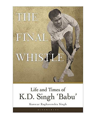The Final Whistle: Life And Times Of K D Singh  Babu
