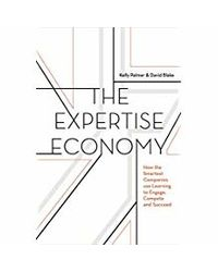 The Expertise Economy: How the Smartest Companies Use Learning to Engage, Compete and Succeed