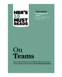 Hbr's 10 Must Reads: On Teams (Harvard Business Review Must Reads)