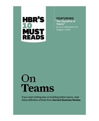 Hbr s 10 Must Reads: On Teams (Harvard Business Review Must Reads)