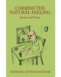 CHERISH THE NATURAL FEELING Stories and Essays