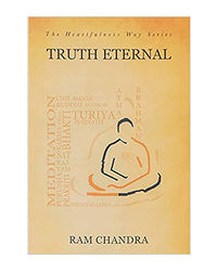 Truth Eternal- The Heartfulness Way Series: By The Spiritual Scientist Who Rediscovered Yogic Transmission