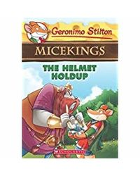 The Helmet Holdup (Geronimo Stilton Micekings# 6)