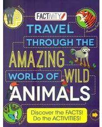 Travel Through The Amazing World Of Wild Animals