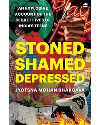 Stoned, Shamed, Depressed: An Explosive Account of the Secret Lives of India