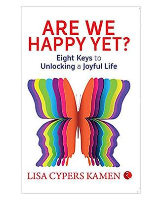 Are We Happy Yet: Eight Keys To Unlocking A Joyful Life