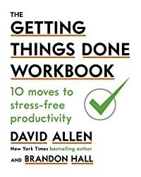 The Getting Things Done Workbook: 10 Moves To Stress- Free Productivity