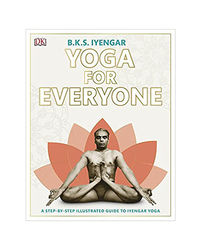 Yoga For Everyone: A Step- By- Step Illustrated Guide To Iyengar Yoga