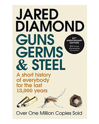 Guns, Germs And Steel: A Short History Of Everybody For The Last 13, 000 Years