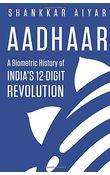 Aadhaar: A Biometric History of India' s 12- Digit Revolution
