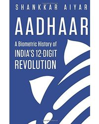 Aadhaar A Biometric History of India's 12- Digit Revolution