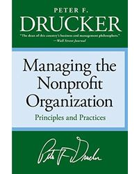Managing the Non- profit Organization: Principles and Practices