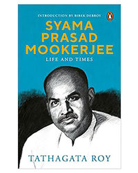 Syama Prasad Mookerjee: Life And Times