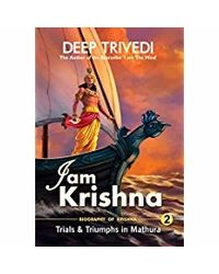 I am Krishna- Vol 2- Trials & Triumphs In Mathura