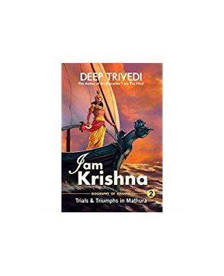 I am Krishna- Vol 2- Trials & Triumphs In Mathura
