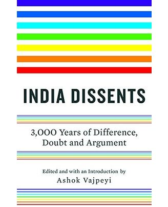 India Dissents: 3, 000 Years of Difference, Doubt and Argument