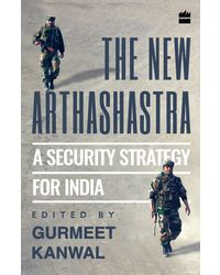 THE NEW ARTHASHASTRA: A Security Strategy for India