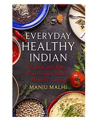 Everyday Healthy Indian: Quick And Easy Curries For Really Healthy Eating (How To)
