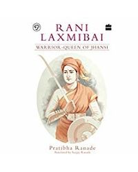 Rani Laxmibai: Warrior- Queen of Jhansi