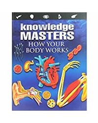 Knowledge Masters- How Your Body Works