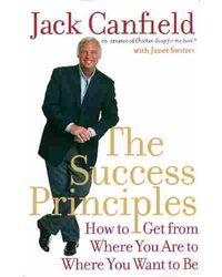 The Success Principles- How To Get From Where You Areto Where You Want To Be