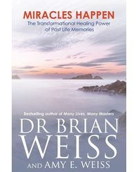 Miracles Happen: The Transformational Healing Power Of Past- Life Memories