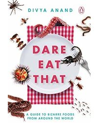 Dare Eat That: A Guide to Bizarre Foods from Around the World