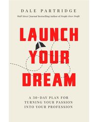 Launch Your Dream: A 30- Day Plan for Turning Your Passion into Your Profession