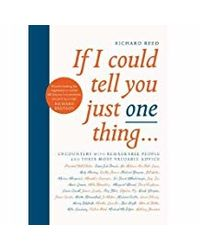 If I Could Tell You Just One Thing. . . : Encounters with Remarkable People and Their Most Valuable Advice