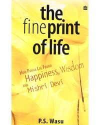 The Fine Print Of Life: How Panna Lal Found Happiness, Wisdom, And Misri Devi
