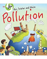 Go Green: Air, Water and Noise Pollution