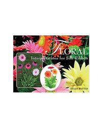 Floral Interpretations For Silk Ribbon (Milner Craft Series)