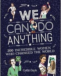 We Can Do Anything: 200 incredible women who changed the world
