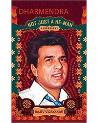 Dharmendra: A Biography: Not Just a He- Man
