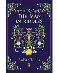 Amir Khusrau: The Man in Riddles