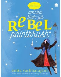 Amrita Sher- Gil: Rebel with a Paintbrush (Timeless Biographies)