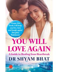 You Will Love Again: A Guide To Healing From Heartbreak