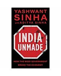 India Unmade: How The Modi Government Broke The Economy