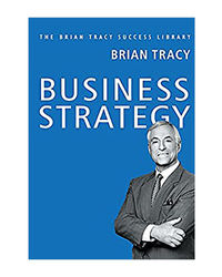 Business Strategy: The Brian Tracy Success Library